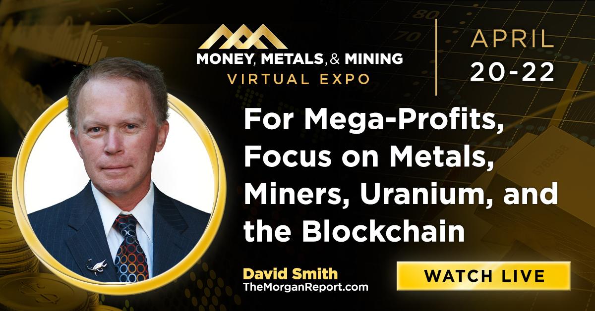 For Mega-Profits: Focus on Metals, Miners, Uranium, and Blockchain